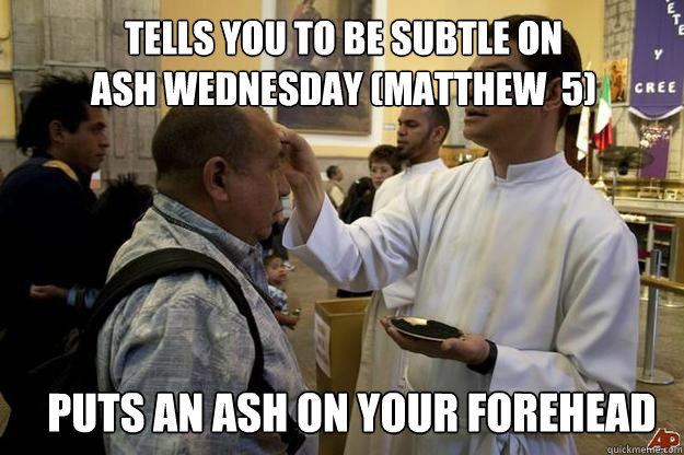 Funny Ash Wednesday Meme : Don t ashes defeat the purpose of fasting in secret